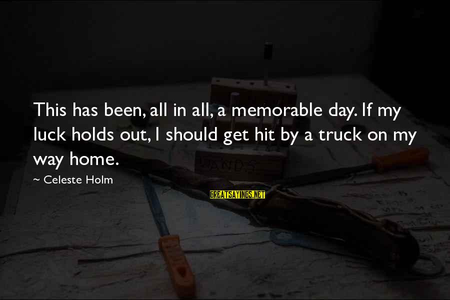 Inspirational Truck Sayings By Celeste Holm: This has been, all in all, a memorable day. If my luck holds out, I