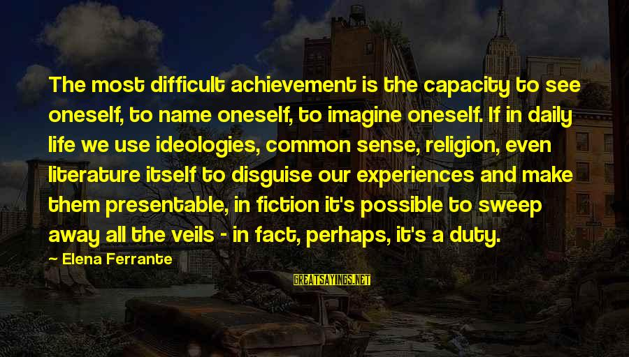 Inspirational Truck Sayings By Elena Ferrante: The most difficult achievement is the capacity to see oneself, to name oneself, to imagine