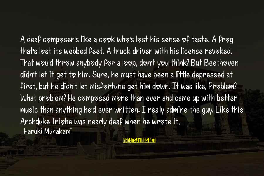 Inspirational Truck Sayings By Haruki Murakami: A deaf composer's like a cook who's lost his sense of taste. A frog that's