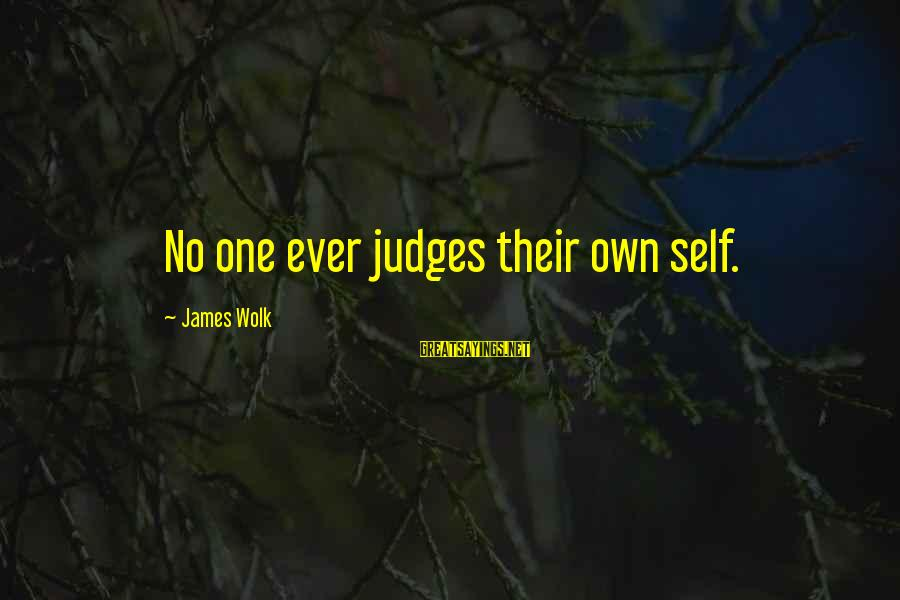 Inspirational Truck Sayings By James Wolk: No one ever judges their own self.