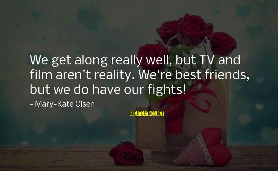 Inspirational Truck Sayings By Mary-Kate Olsen: We get along really well, but TV and film aren't reality. We're best friends, but