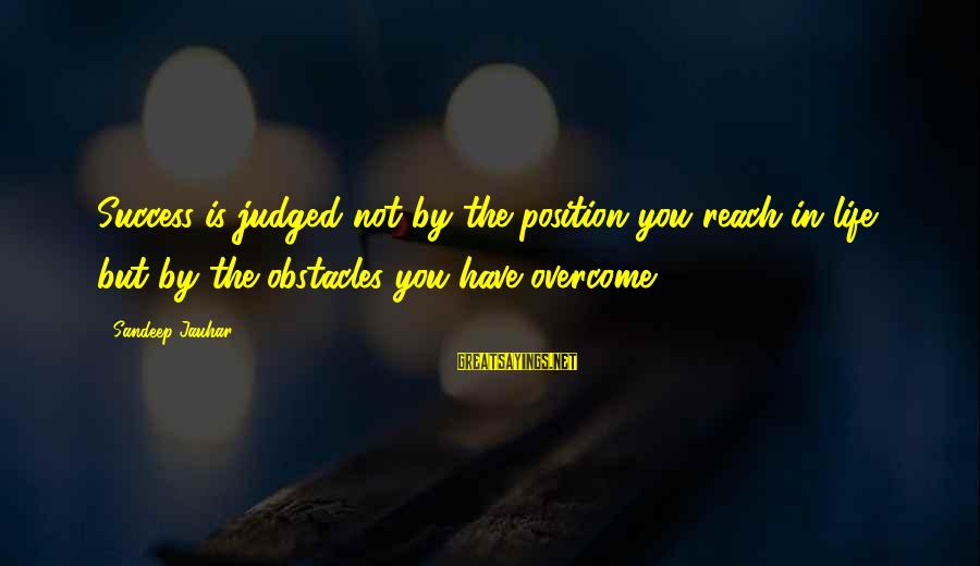 Insta Bio Sayings By Sandeep Jauhar: Success is judged not by the position you reach in life but by the obstacles