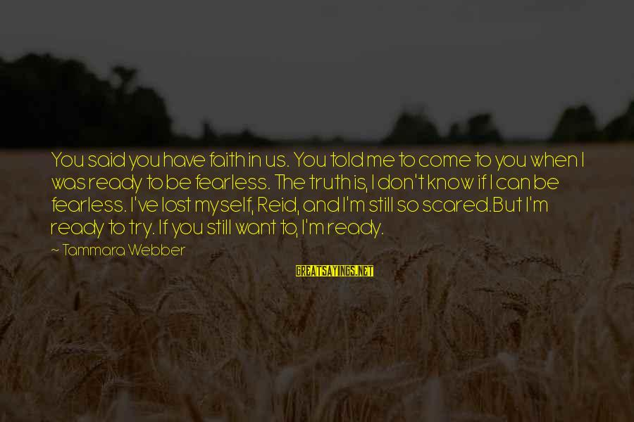 Instant Fame Sayings By Tammara Webber: You said you have faith in us. You told me to come to you when