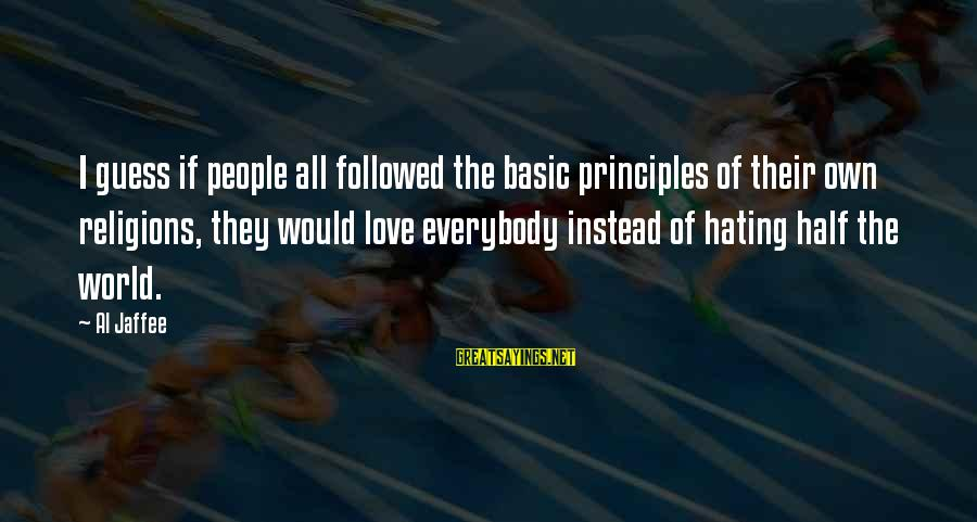Instead Of Hating Sayings By Al Jaffee: I guess if people all followed the basic principles of their own religions, they would