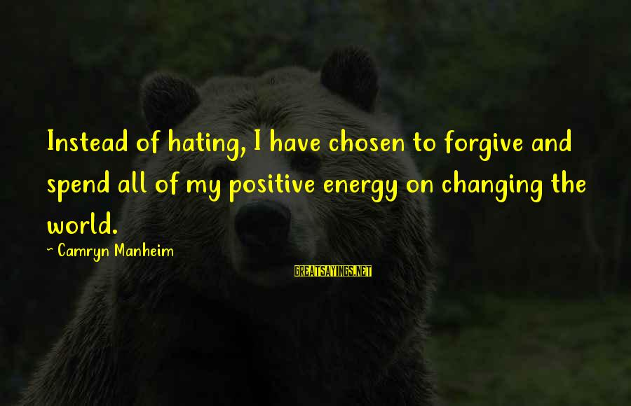 Instead Of Hating Sayings By Camryn Manheim: Instead of hating, I have chosen to forgive and spend all of my positive energy