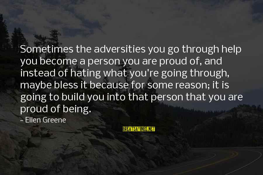 Instead Of Hating Sayings By Ellen Greene: Sometimes the adversities you go through help you become a person you are proud of,