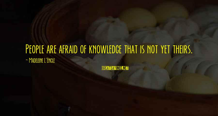 Instead Of Hating Sayings By Madeleine L'Engle: People are afraid of knowledge that is not yet theirs.