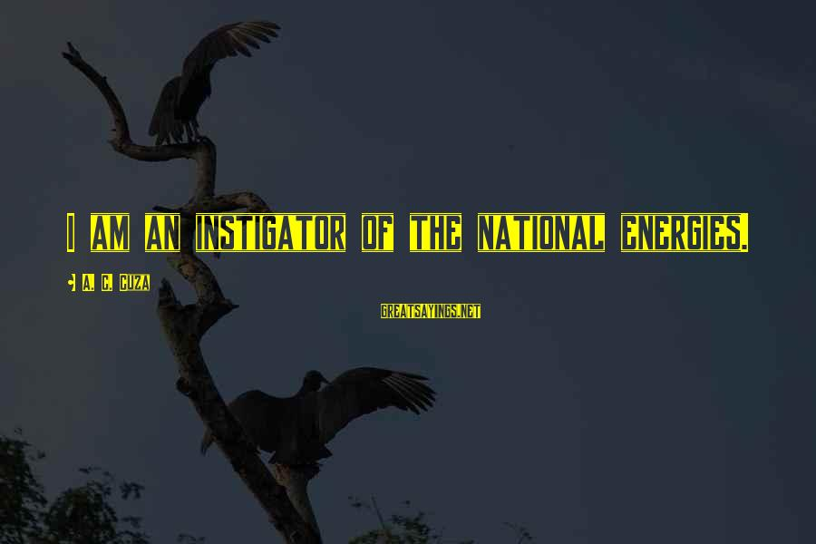 Instigators Sayings By A. C. Cuza: I am an instigator of the national energies.