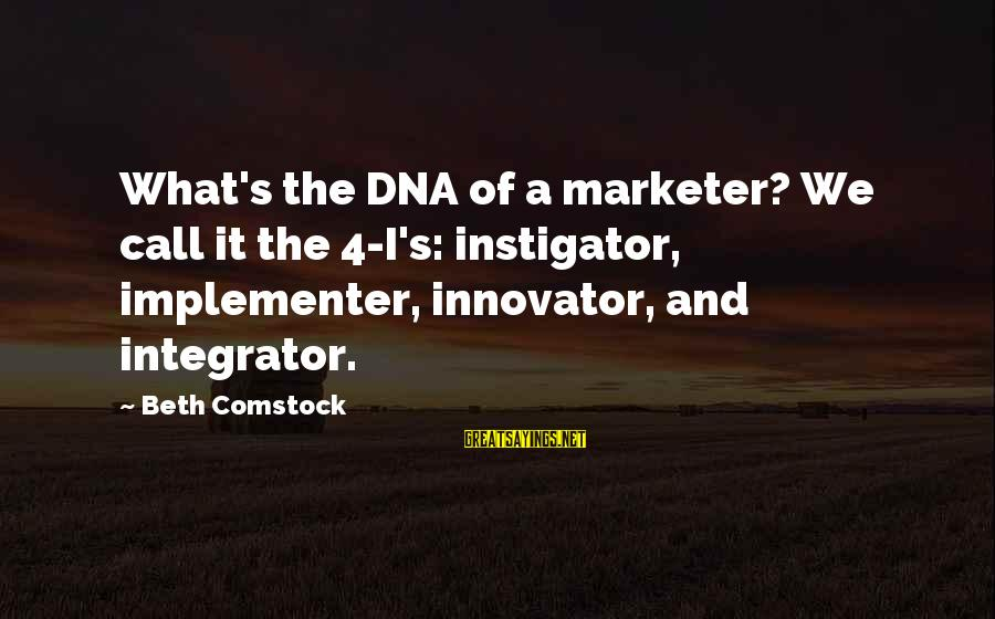 Instigators Sayings By Beth Comstock: What's the DNA of a marketer? We call it the 4-I's: instigator, implementer, innovator, and