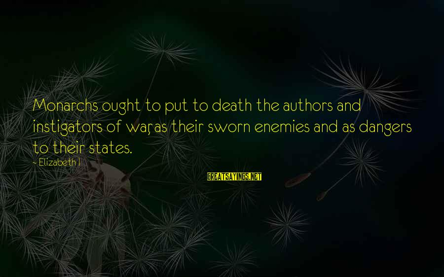 Instigators Sayings By Elizabeth I: Monarchs ought to put to death the authors and instigators of war, as their sworn
