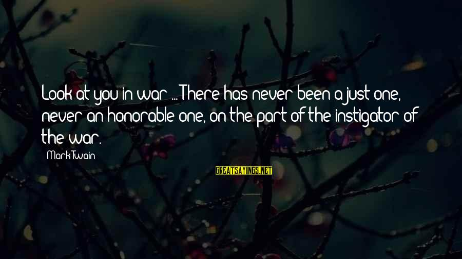 Instigators Sayings By Mark Twain: Look at you in war ... There has never been a just one, never an
