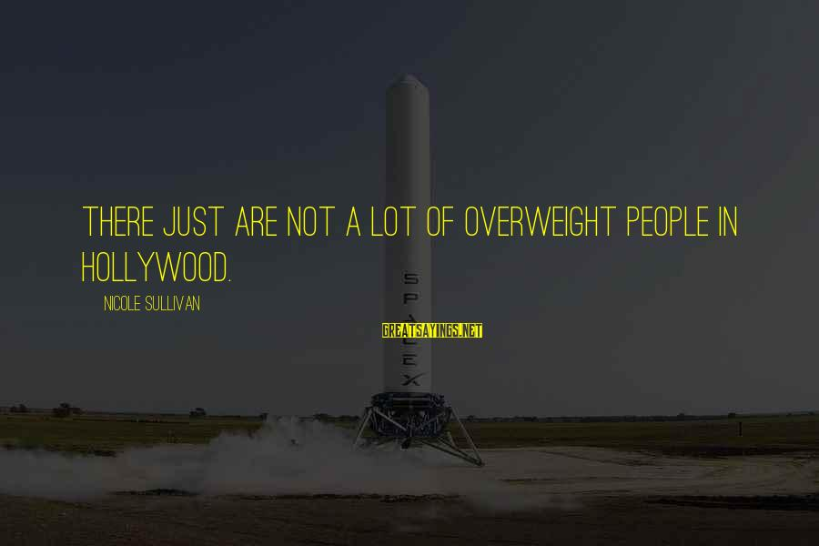 Instigators Sayings By Nicole Sullivan: There just are not a lot of overweight people in Hollywood.