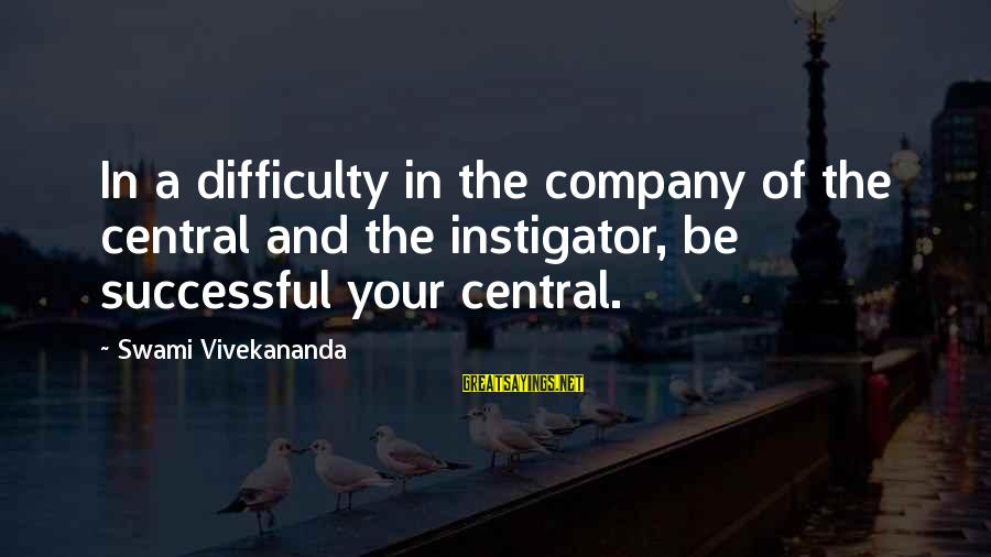 Instigators Sayings By Swami Vivekananda: In a difficulty in the company of the central and the instigator, be successful your