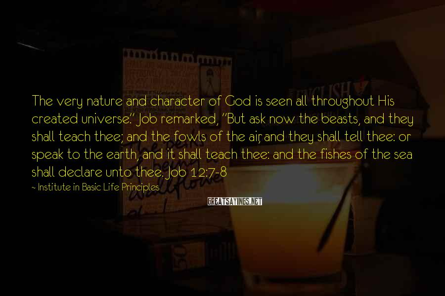 """Institute In Basic Life Principles Sayings: The very nature and character of God is seen all throughout His created universe."""" Job"""