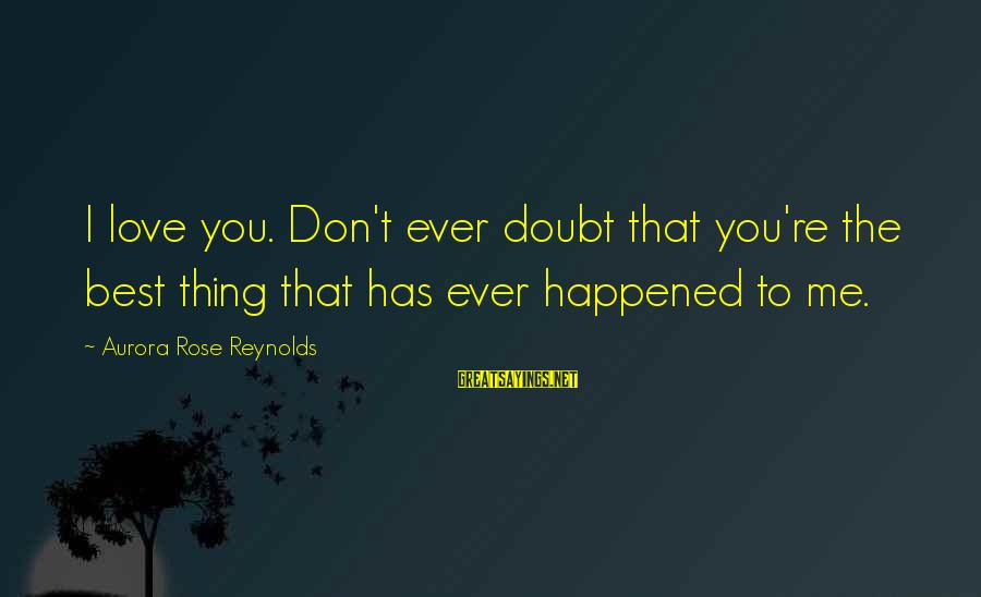 Instructions Not Included Final Sayings By Aurora Rose Reynolds: I love you. Don't ever doubt that you're the best thing that has ever happened