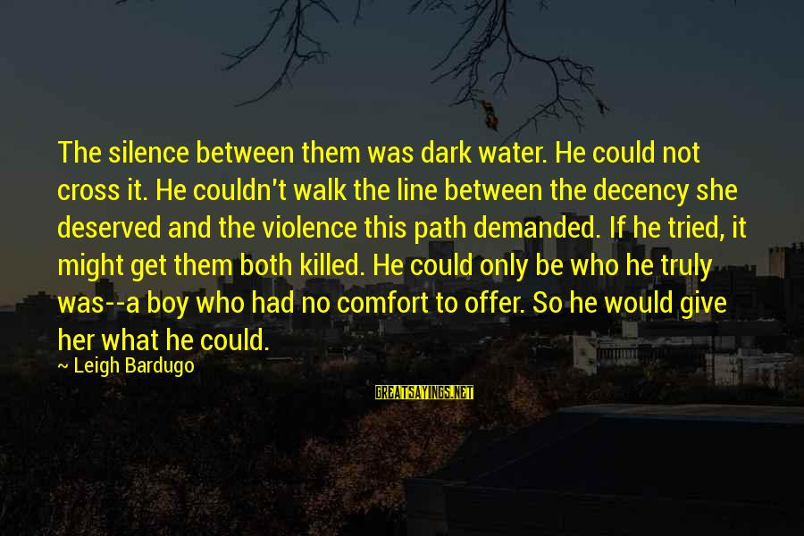 Instructions Not Included Final Sayings By Leigh Bardugo: The silence between them was dark water. He could not cross it. He couldn't walk