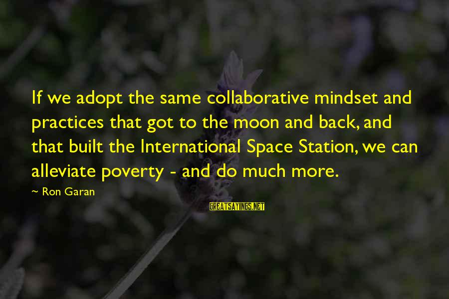 Instructions Not Included Final Sayings By Ron Garan: If we adopt the same collaborative mindset and practices that got to the moon and