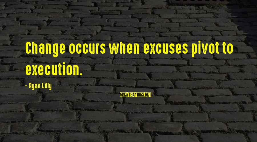 Instructions Not Included Final Sayings By Ryan Lilly: Change occurs when excuses pivot to execution.