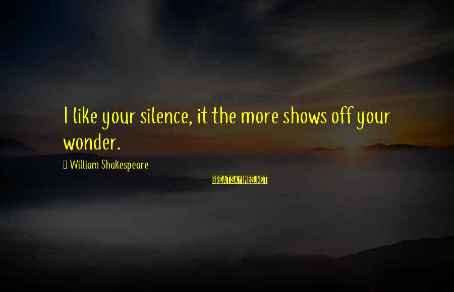 Instructions Not Included Final Sayings By William Shakespeare: I like your silence, it the more shows off your wonder.