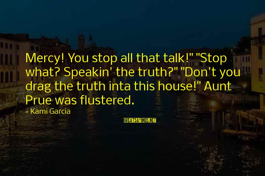 "Inta Sayings By Kami Garcia: Mercy! You stop all that talk!"" ""Stop what? Speakin' the truth?"" ""Don't you drag the"