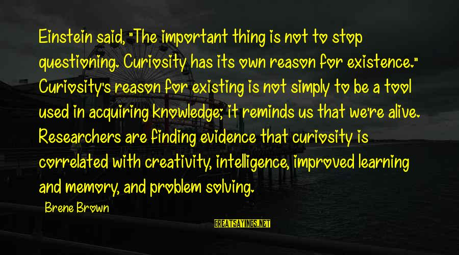"Intelligence And Creativity Sayings By Brene Brown: Einstein said, ""The important thing is not to stop questioning. Curiosity has its own reason"