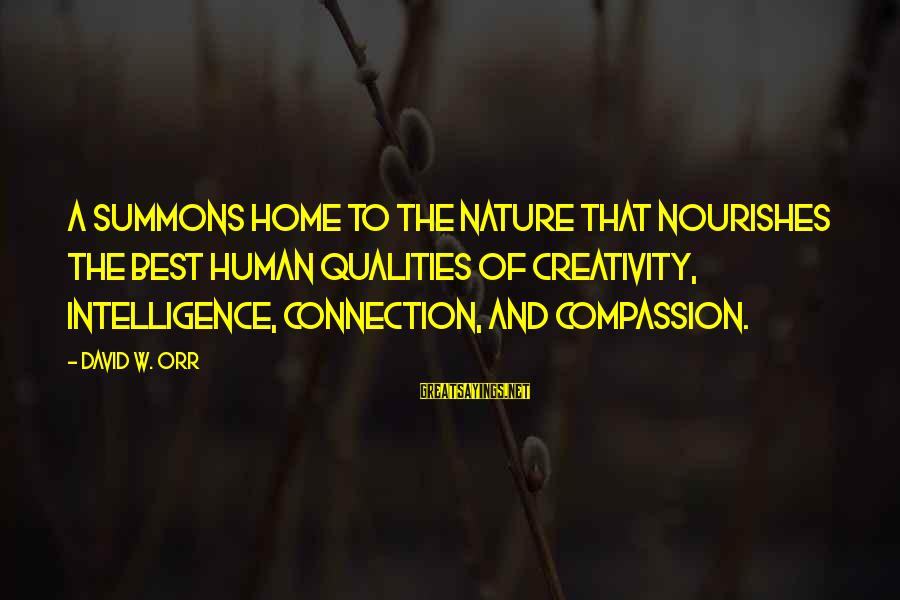 Intelligence And Creativity Sayings By David W. Orr: A summons home to the nature that nourishes the best human qualities of creativity, intelligence,
