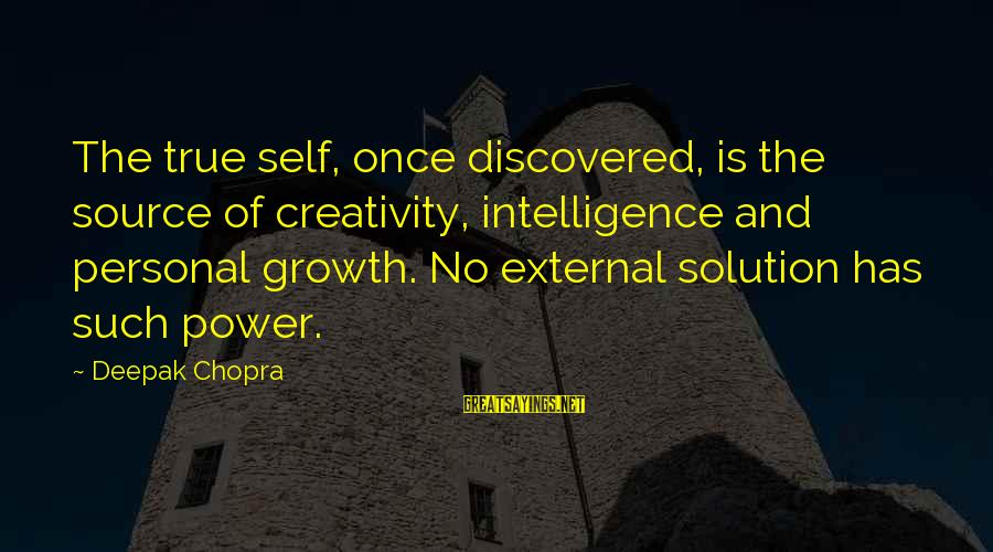 Intelligence And Creativity Sayings By Deepak Chopra: The true self, once discovered, is the source of creativity, intelligence and personal growth. No