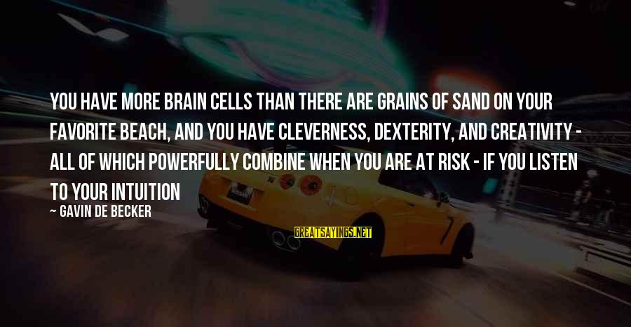 Intelligence And Creativity Sayings By Gavin De Becker: You have more brain cells than there are grains of sand on your favorite beach,