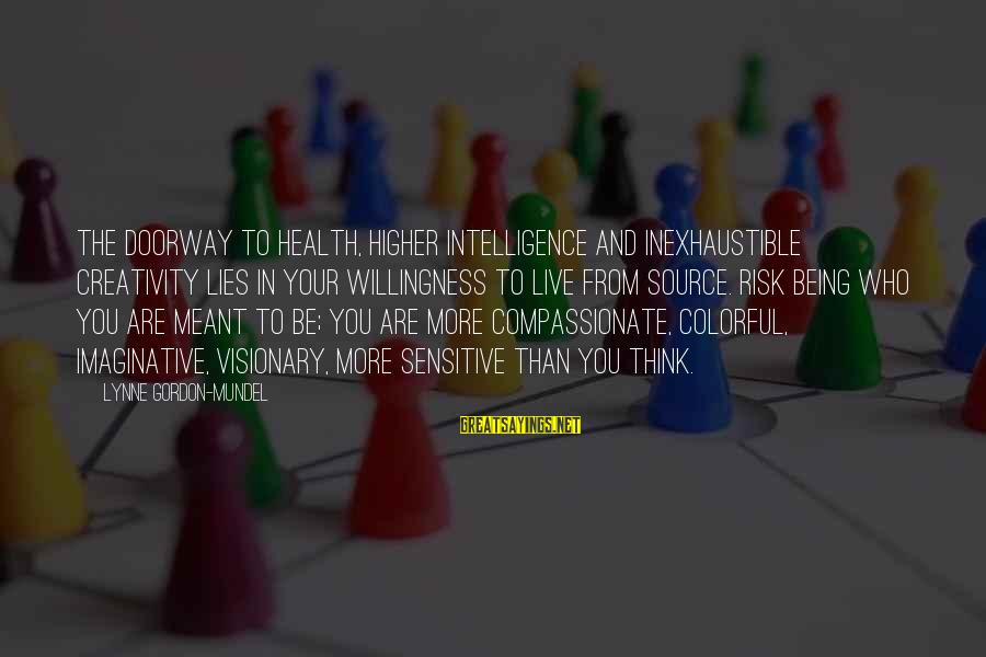 Intelligence And Creativity Sayings By Lynne Gordon-Mundel: The doorway to health, higher intelligence and inexhaustible creativity lies in your willingness to live