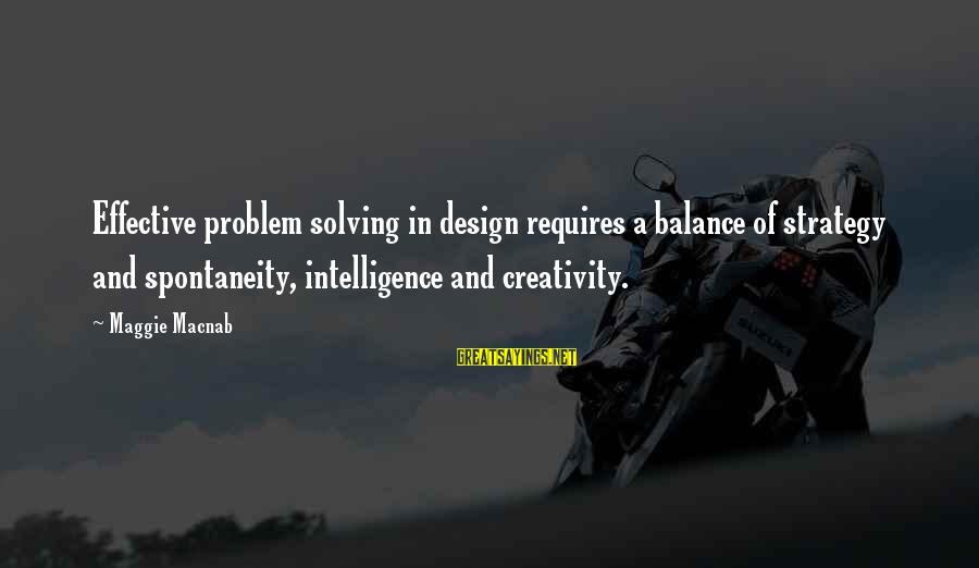 Intelligence And Creativity Sayings By Maggie Macnab: Effective problem solving in design requires a balance of strategy and spontaneity, intelligence and creativity.