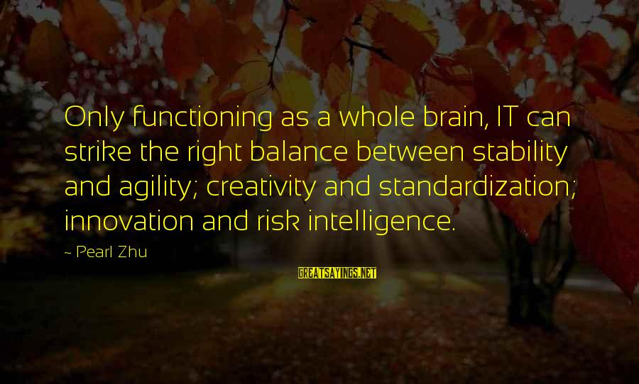 Intelligence And Creativity Sayings By Pearl Zhu: Only functioning as a whole brain, IT can strike the right balance between stability and