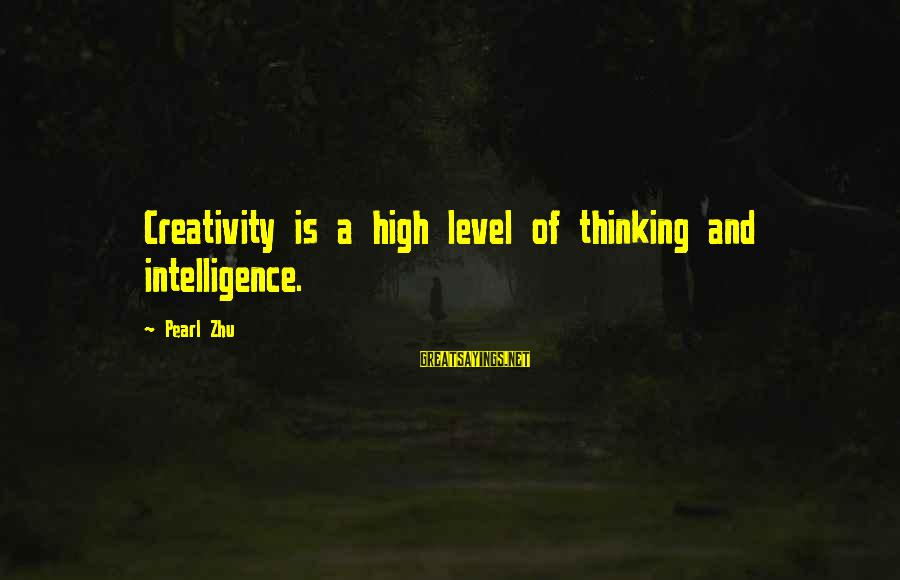 Intelligence And Creativity Sayings By Pearl Zhu: Creativity is a high level of thinking and intelligence.