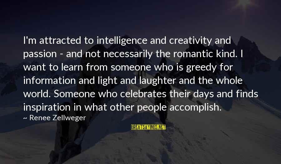 Intelligence And Creativity Sayings By Renee Zellweger: I'm attracted to intelligence and creativity and passion - and not necessarily the romantic kind.