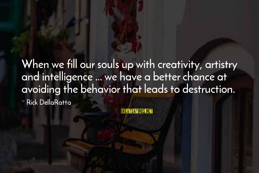 Intelligence And Creativity Sayings By Rick DellaRatta: When we fill our souls up with creativity, artistry and intelligence ... we have a