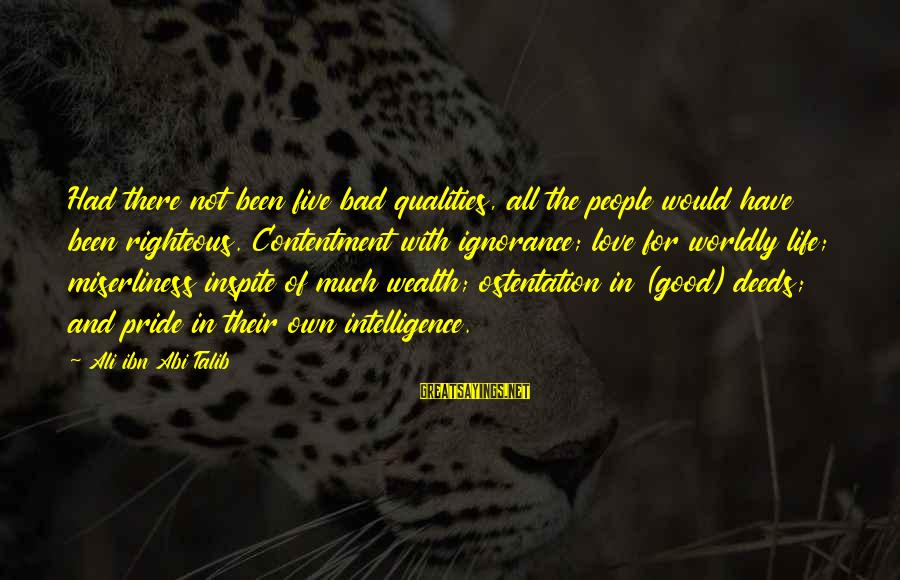 Intelligence And Ignorance Sayings By Ali Ibn Abi Talib: Had there not been five bad qualities, all the people would have been righteous. Contentment