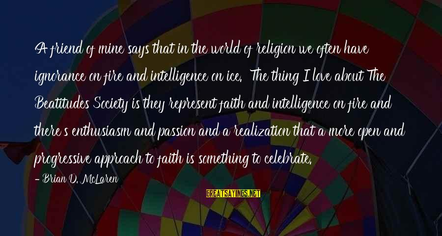 Intelligence And Ignorance Sayings By Brian D. McLaren: A friend of mine says that in the world of religion we often have ignorance