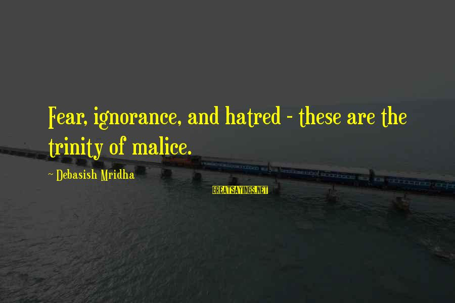 Intelligence And Ignorance Sayings By Debasish Mridha: Fear, ignorance, and hatred - these are the trinity of malice.
