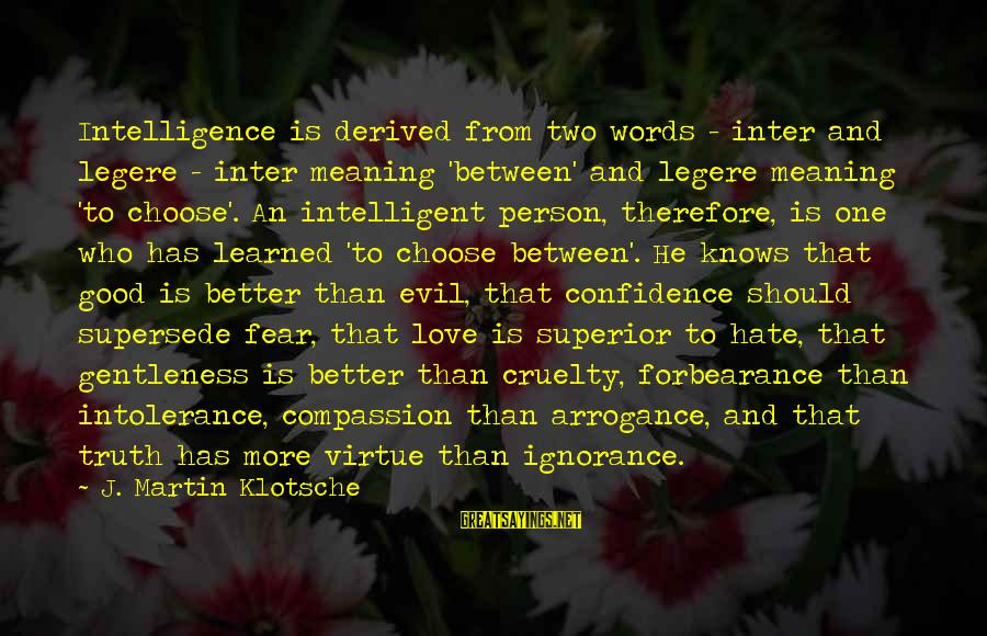 Intelligence And Ignorance Sayings By J. Martin Klotsche: Intelligence is derived from two words - inter and legere - inter meaning 'between' and