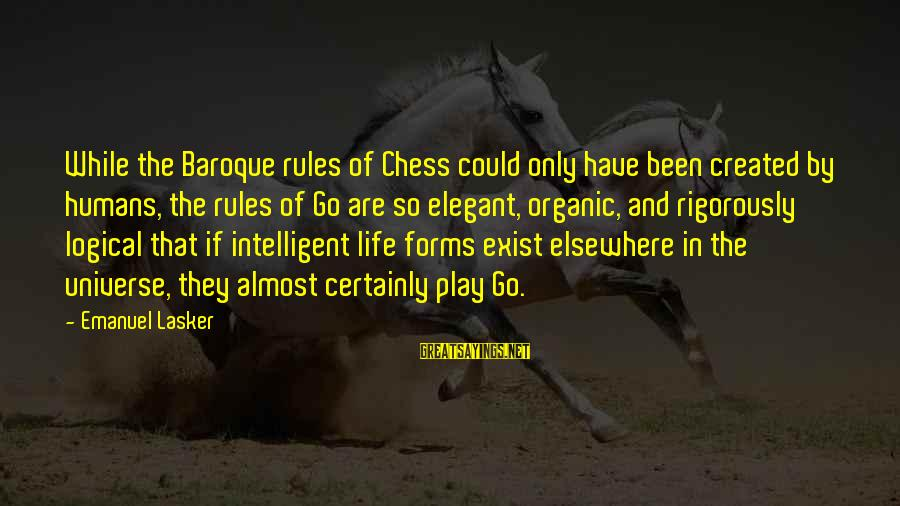 Intelligent Life In The Universe Sayings By Emanuel Lasker: While the Baroque rules of Chess could only have been created by humans, the rules