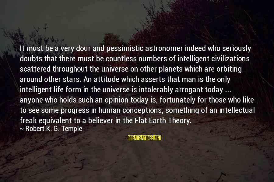 Intelligent Life In The Universe Sayings By Robert K. G. Temple: It must be a very dour and pessimistic astronomer indeed who seriously doubts that there
