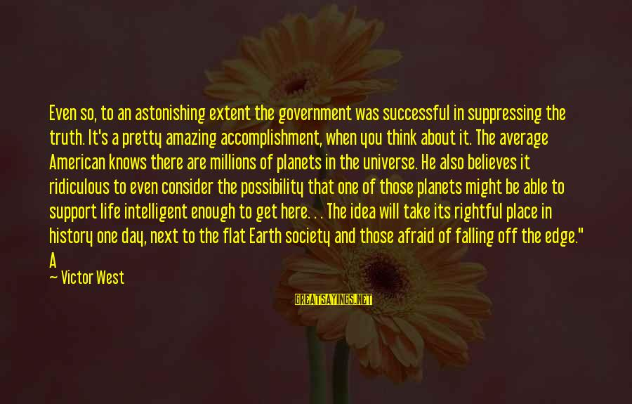 Intelligent Life In The Universe Sayings By Victor West: Even so, to an astonishing extent the government was successful in suppressing the truth. It's