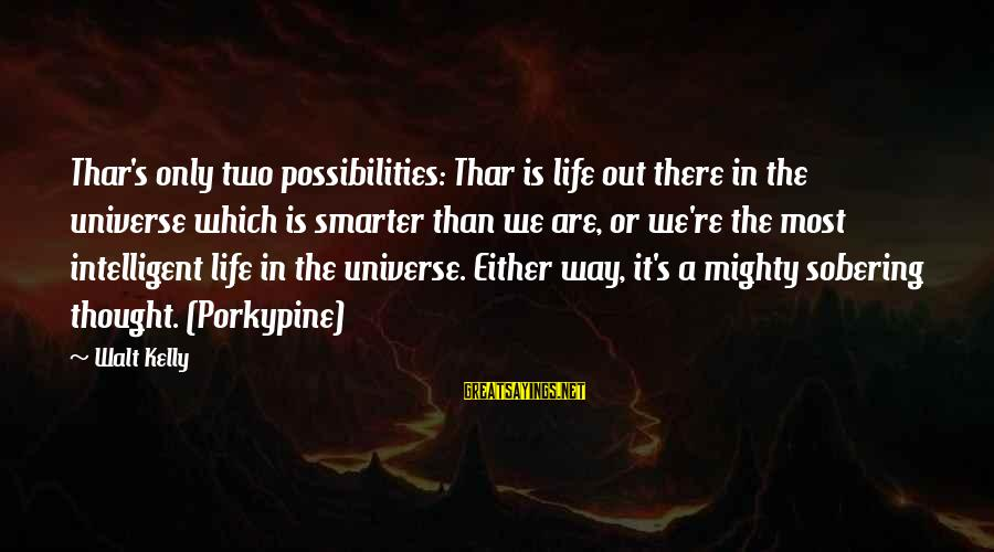Intelligent Life In The Universe Sayings By Walt Kelly: Thar's only two possibilities: Thar is life out there in the universe which is smarter