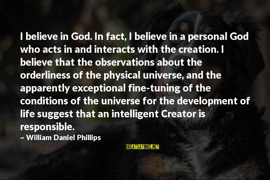 Intelligent Life In The Universe Sayings By William Daniel Phillips: I believe in God. In fact, I believe in a personal God who acts in