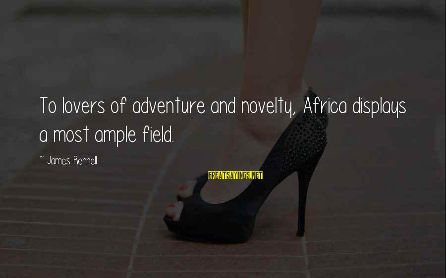 Inter School Competitions Sayings By James Rennell: To lovers of adventure and novelty, Africa displays a most ample field.