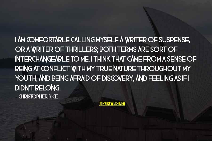Interchangeable Sayings By Christopher Rice: I am comfortable calling myself a writer of suspense, or a writer of thrillers; both