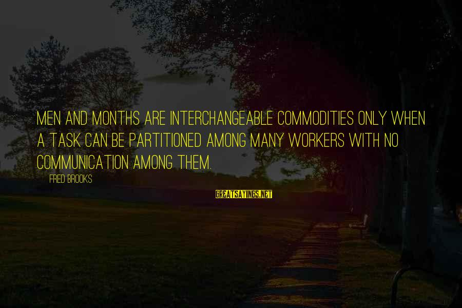 Interchangeable Sayings By Fred Brooks: Men and months are interchangeable commodities only when a task can be partitioned among many