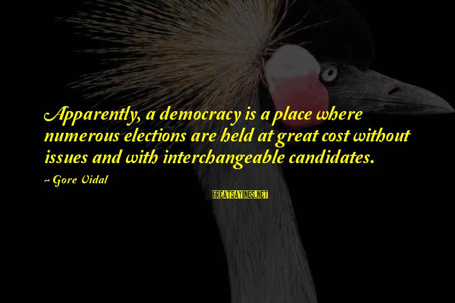 Interchangeable Sayings By Gore Vidal: Apparently, a democracy is a place where numerous elections are held at great cost without