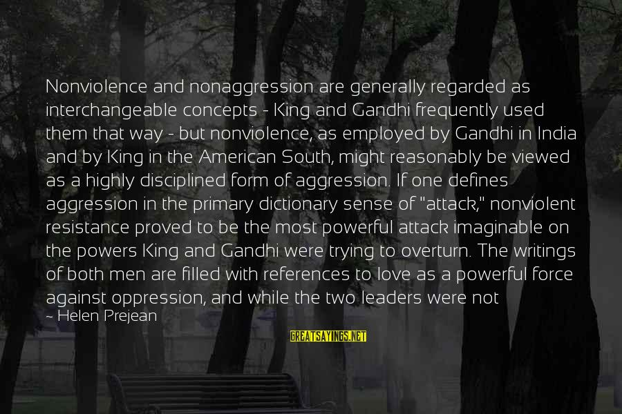 Interchangeable Sayings By Helen Prejean: Nonviolence and nonaggression are generally regarded as interchangeable concepts - King and Gandhi frequently used