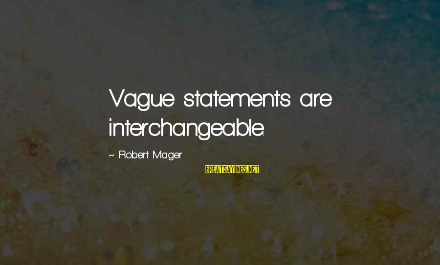 Interchangeable Sayings By Robert Mager: Vague statements are interchangeable.