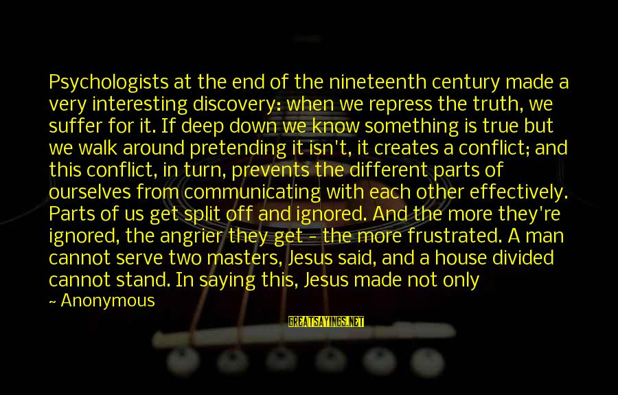 Interesting But True Sayings By Anonymous: Psychologists at the end of the nineteenth century made a very interesting discovery: when we